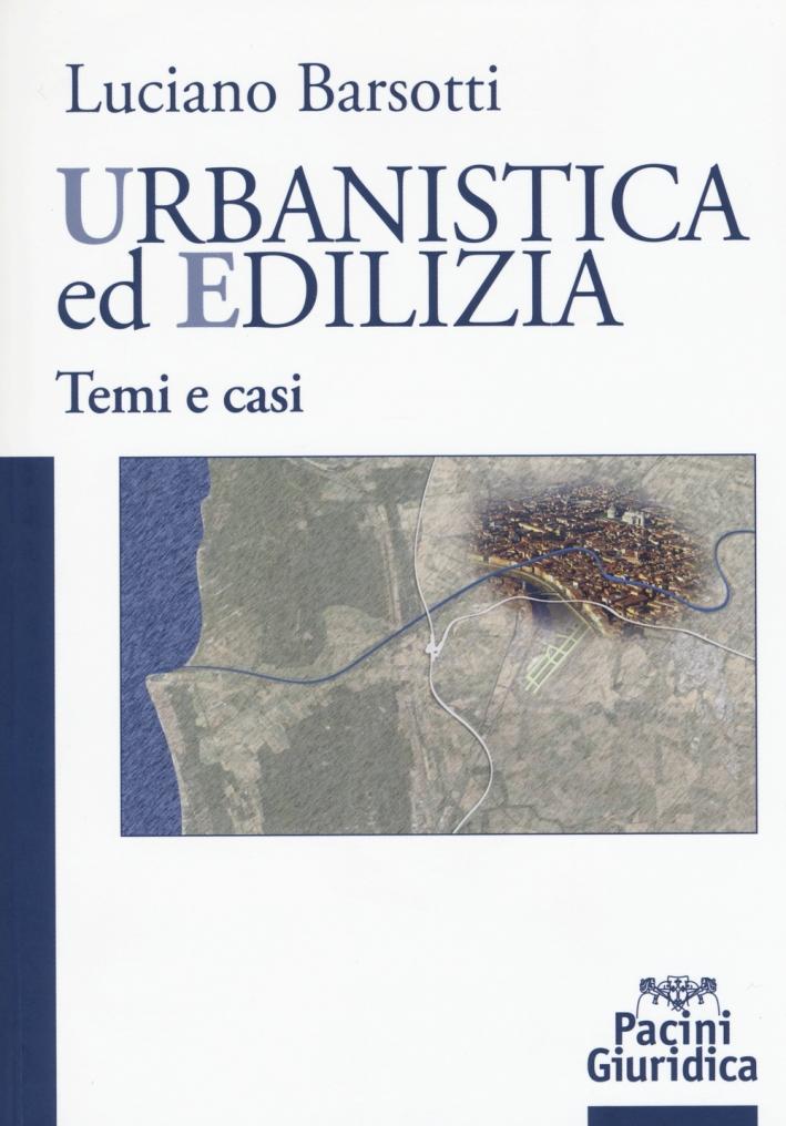 Urbanistica ed Edilizia. Temi e Casi.