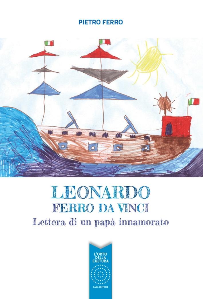 Leonardo Ferro Da Vinci. Lettera di un papà innamorato.