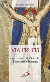 Via crucis. Martiri del XX secolo: l'Ecumenismo del sangue.