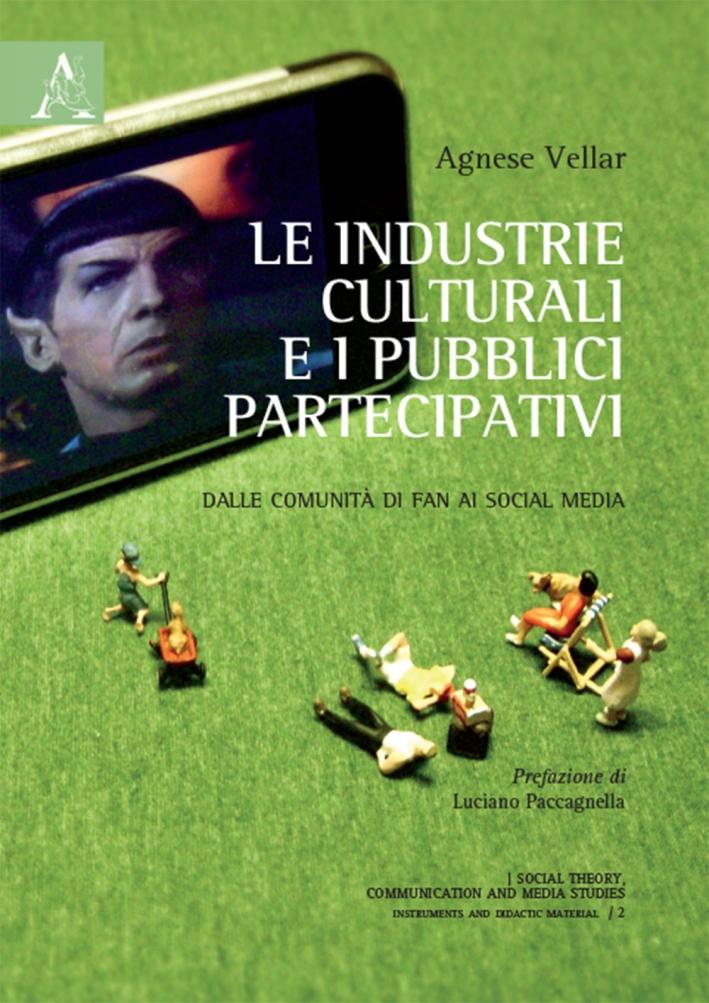 Le industrie culturali e i pubblici partecipativi. Dalle comunità di fan ai social media.