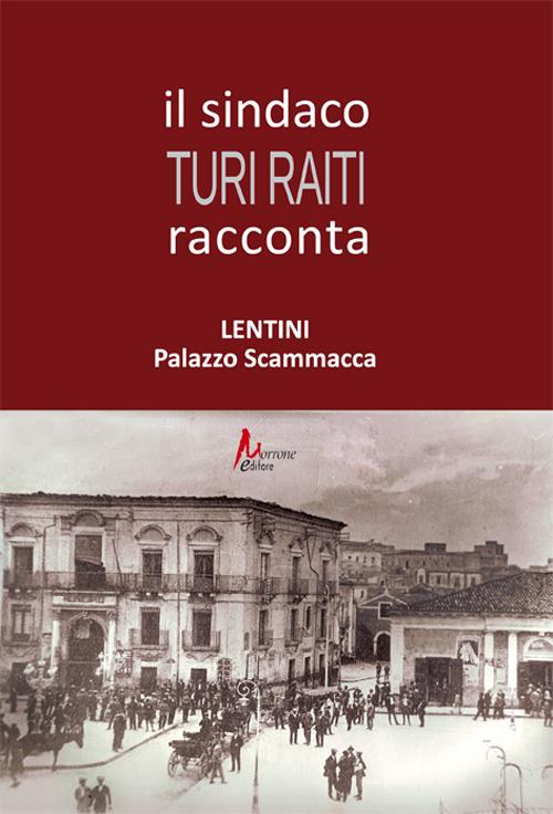 Il sindaco Turi Raiti racconta Lentini Palazzo Scammacca.