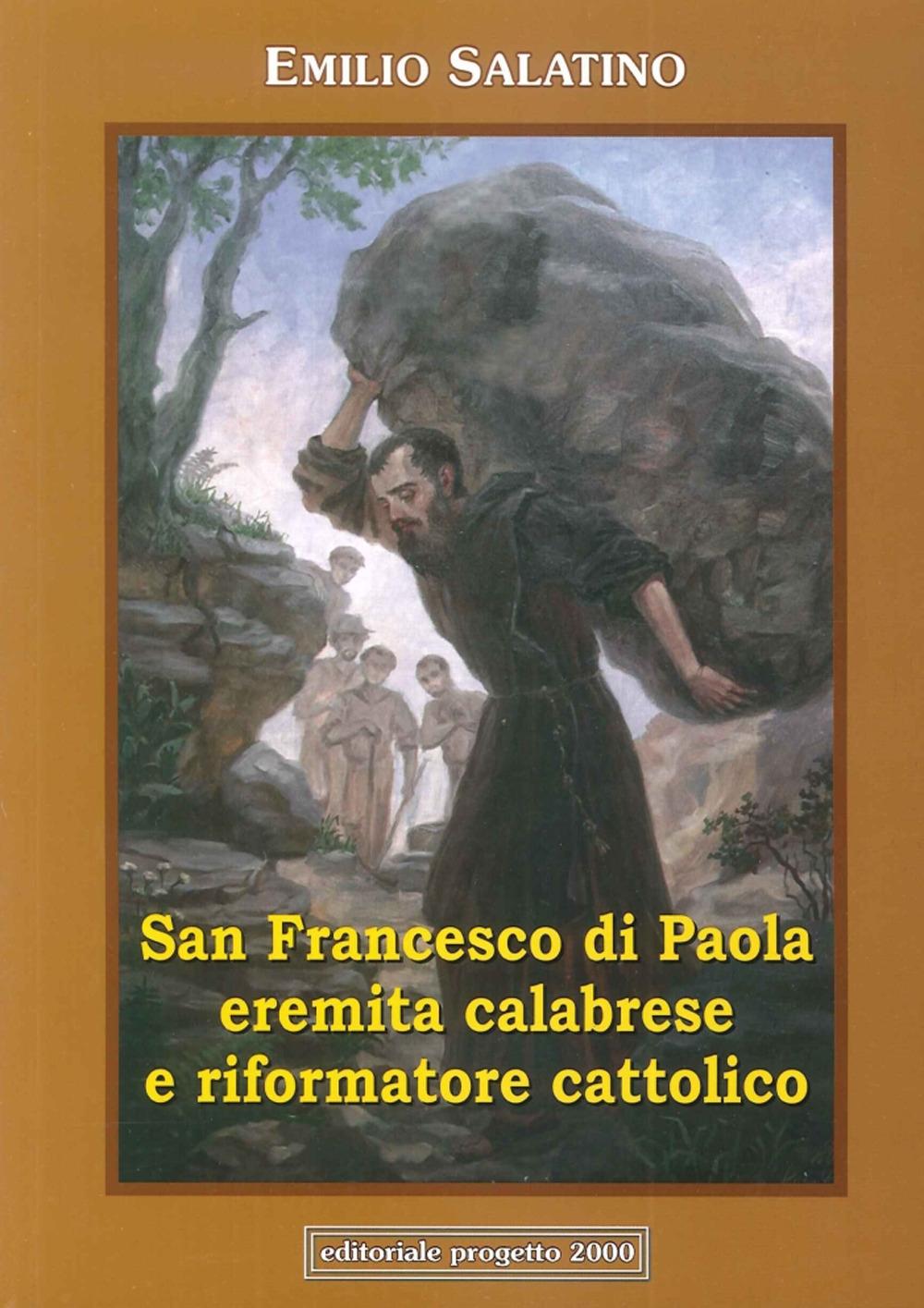 San Francesco di Paola. Eremita Calabrese e Riformatore Cattolico