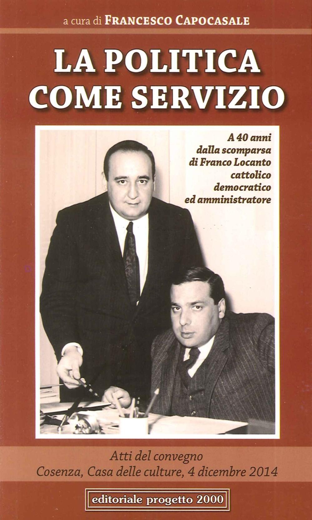 La Politica Come Servizio. A 40 Anni dalla Scomparsa di Franco Locanto Cattolico Democratico ed Amministratore
