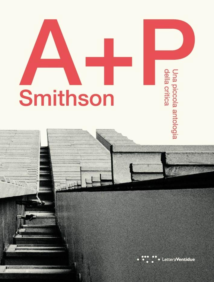 A+P Smithson. Una Piccola Antologia della Critica