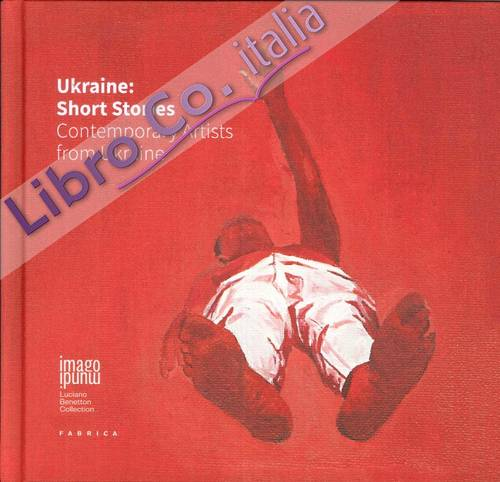 Ukraine. Short Stories. Contemporary Artists From Ukraine