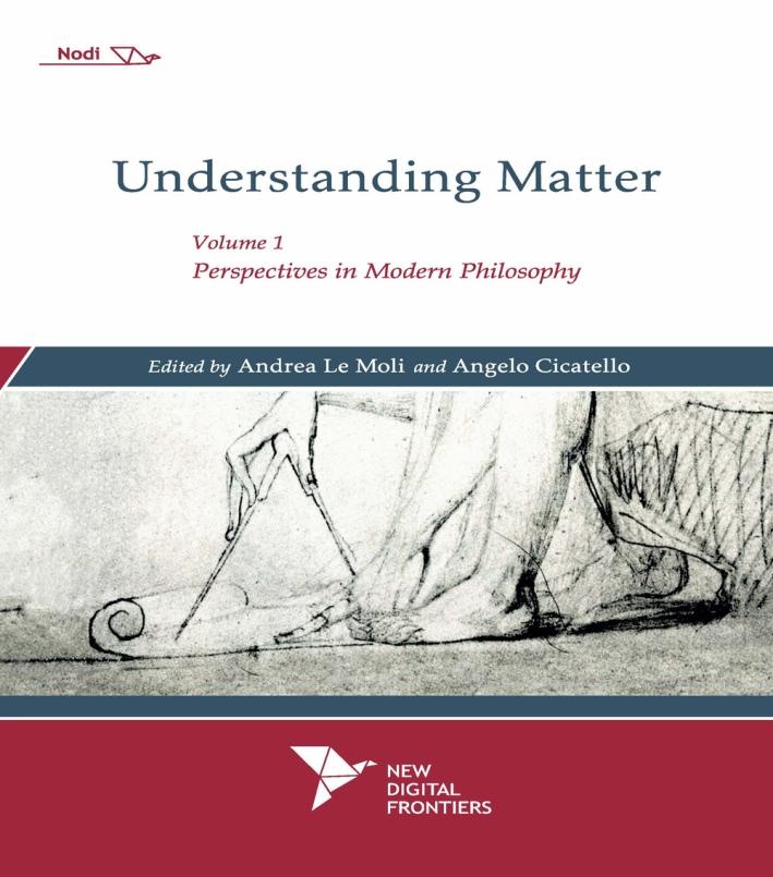 Understanding matter. Vol. 1: Perspectives in modern philosophy