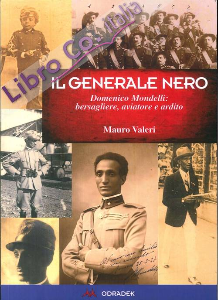 Generale Nero. Domenico Mondelli: Bersagliere, Aviatore e Ardito