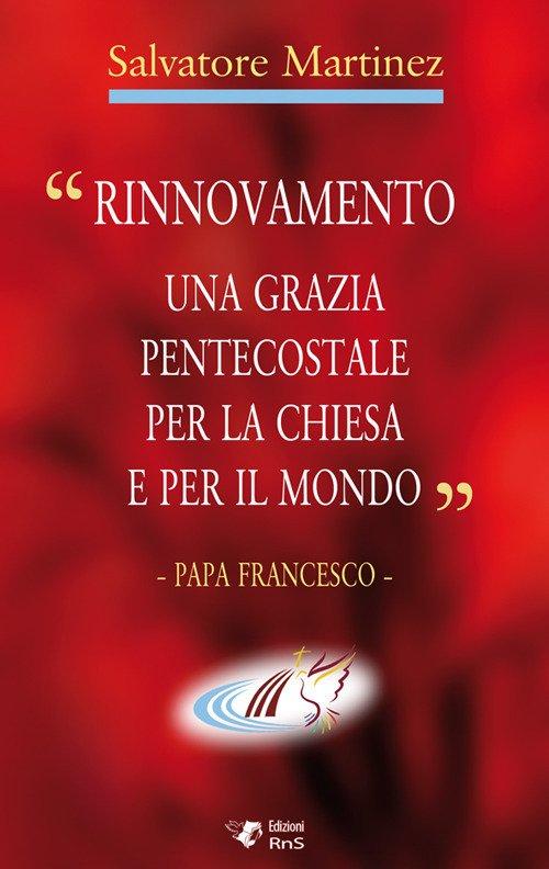 «Rinnovamento una grazia pentecostale per la chiesa e per il mondo»