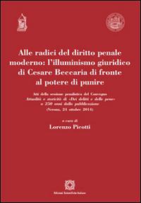 Alle radici del diritto penale moderno. L'illuminismo giuridico di Cesare Beccaria di fronte al potere di punire