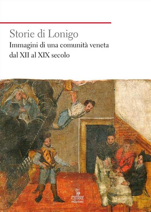 Storie di Lonigo. Immagini di una comunità veneta dal XII al XIX secolo