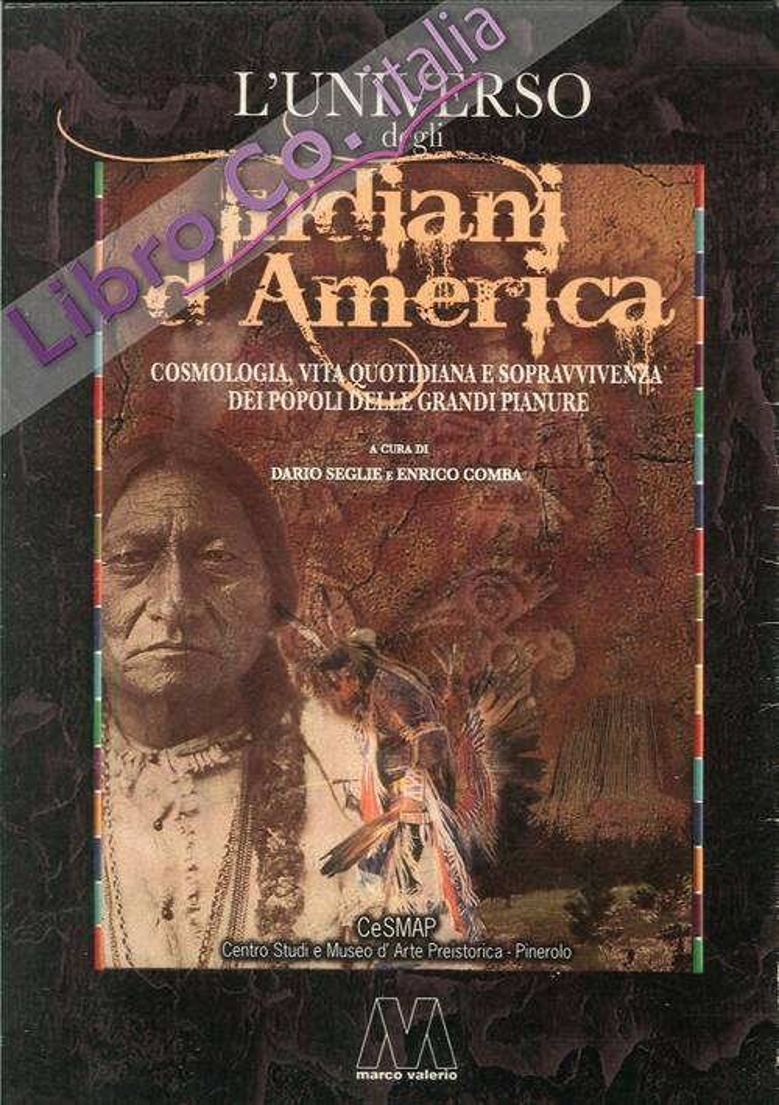 L'Universo degli Indiani d'America. Cosmologia, Vita Quotidiana e Sopravvivenze dei Popoli delle Grandi Pianure