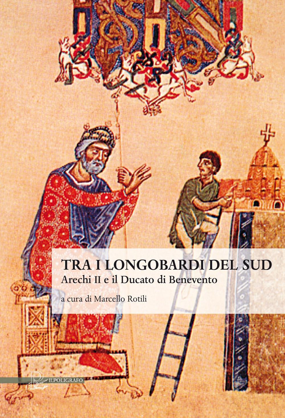 Tra i Longobardi del Sud. Arechi II e il ducato di Benevento