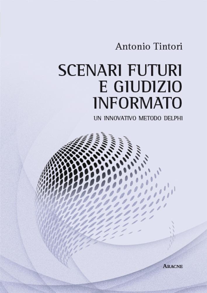 Scenari futuri e giudizio informato. Un innovativo metodo Delphi
