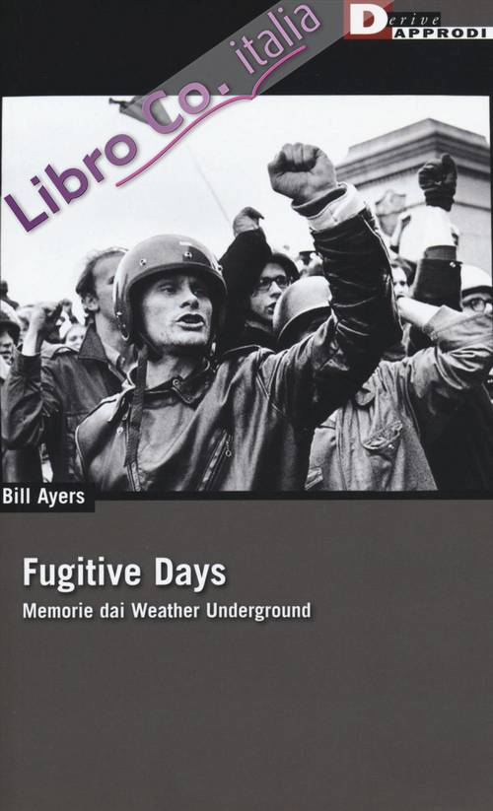 Fugitive days. Memorie dai Weather Underground
