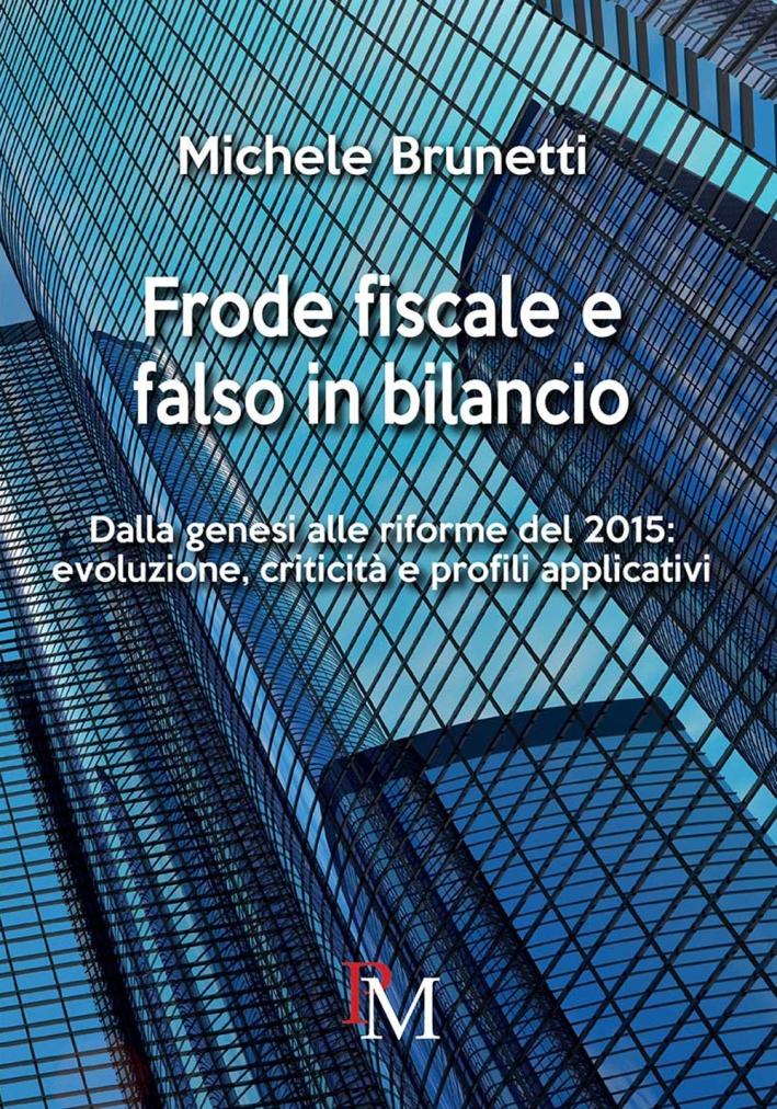 Frode fiscale e falso in bilancio. Dalla genesi alle riforme del 2015. Evoluzione, criticità e profili applicativi