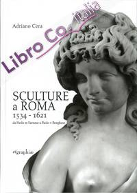 Sculture a Roma 1534-1621. Da Paolo III Farnese a Paolo V Borghese.