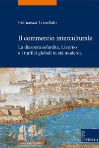 Il commercio interculturale. La diaspora sefardita, Livorno e i traffici globali in età moderna.