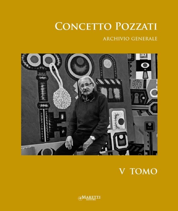 Concetto Pozzati. Archivio Generale. Tomo V.