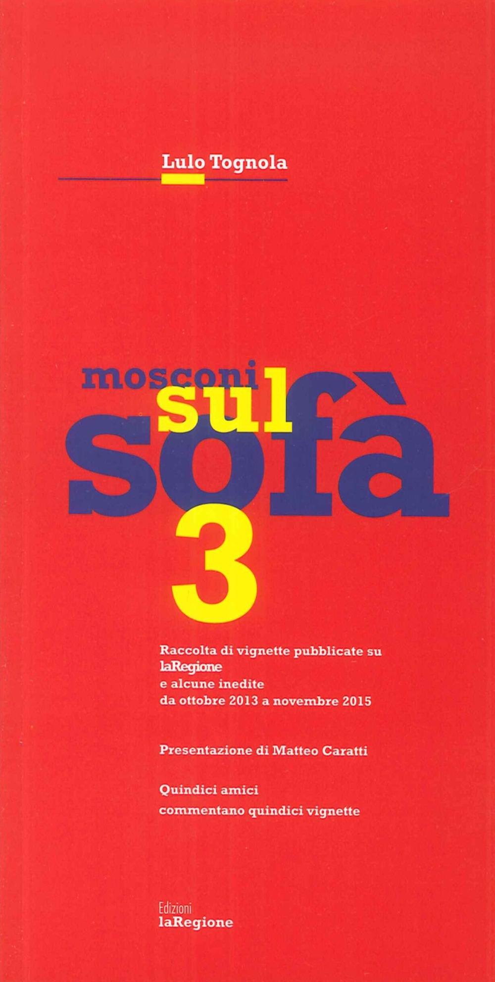 Mosconi sul Sofà 3. Raccolta di Vignette Pubblicate Su Laregione e Alcune Inedite Da Ottobre 2013 a Novembre 2015.
