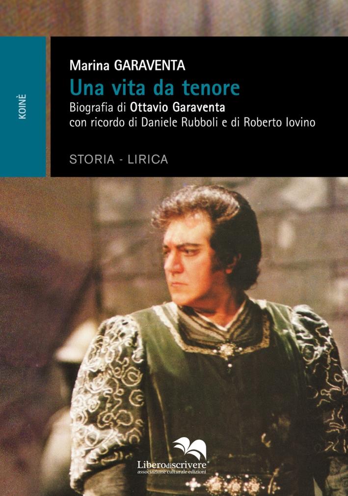Una Vita Da Tenore. Biografia di Ottavio Garaventa, con Ricordo di Daniele Rubboli e di Roberto Iovino.