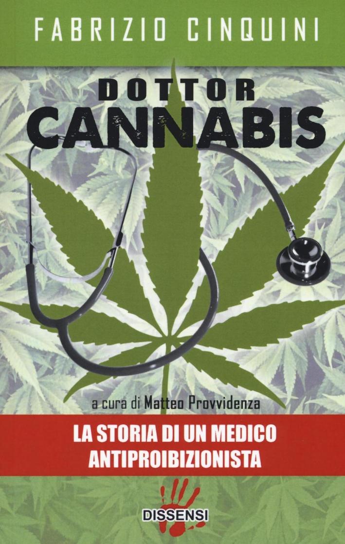 Dottor Cannabis. La storia di un medico antiproibizionista.