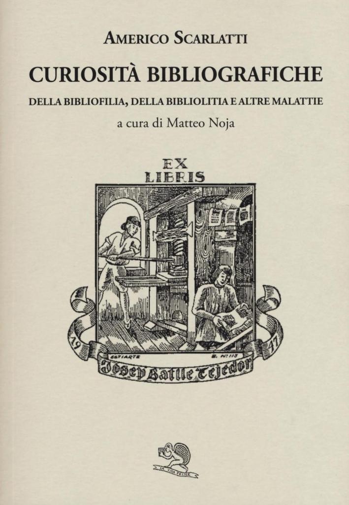 Curiosità bibliografiche. Della bibliofilia, della bibliolitia e altre malattie