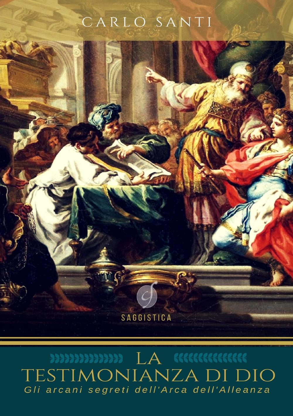 La Testimonianza di Dio. Gli Arcani Segreti dell'Arca dell'Alleanza.