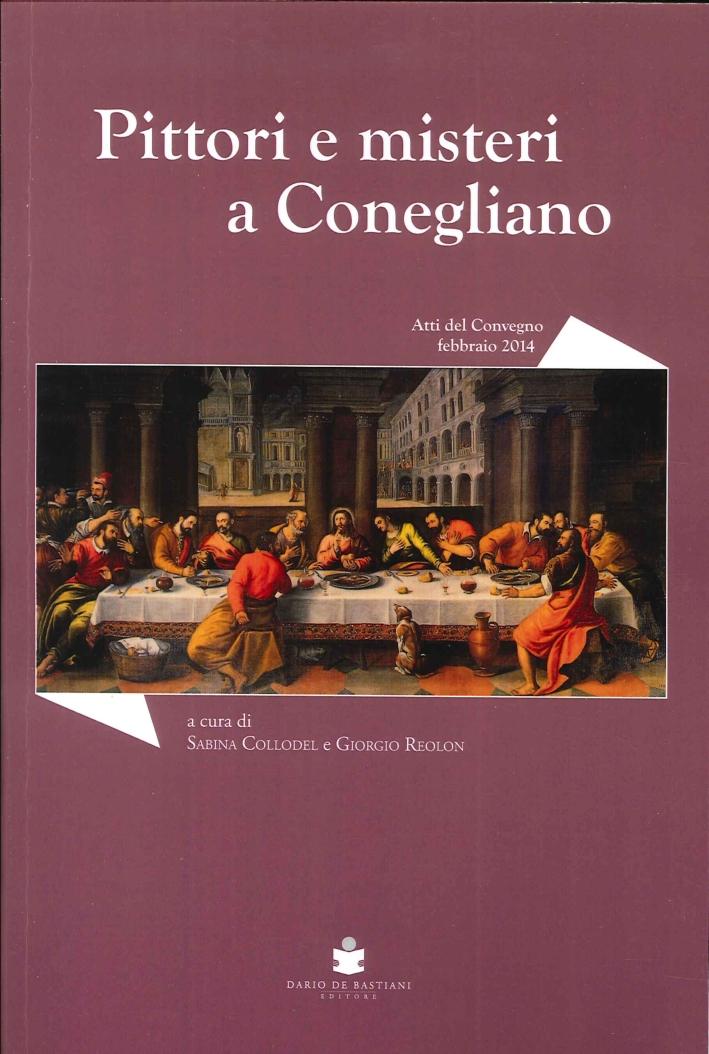 Pittori e Misteri a Conegliano. Convegno di Studi sugli Artisti Coneglianesi tra XVI e XVII Secolo
