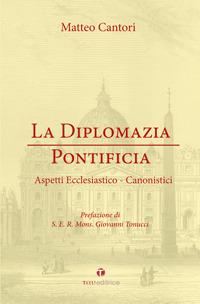 La diplomazia pontificia. Aspetti ecclesiastico-canonistici.