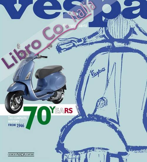 Vespa. 70 years. The complete history from 1946. Ediz. illustrata