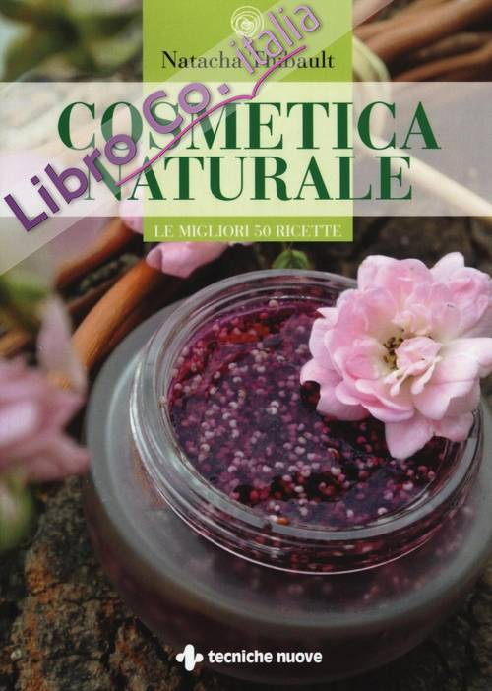 Cosmetica naturale per tutti i giorni. Le migliori 50 ricette.