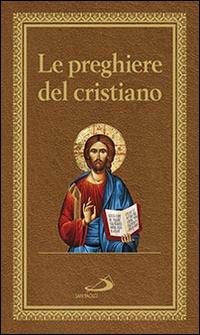 Le preghiere del cristiano. Massime eterne. Messa, rosario, Via Crucis, salmi, preghiere e pie invocazioni.