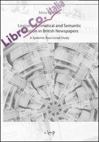 Lexico-grammatical and semantic variation in British newspaper. A systemic functional study.