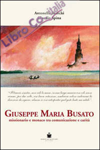 Giuseppe Maria Nusato. Missionario e monaco tra comunicazione e carità.