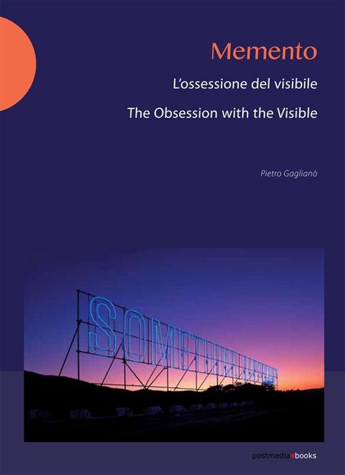 Memento. L'Ossessione del Visibile. the Obsession With the Visibile.