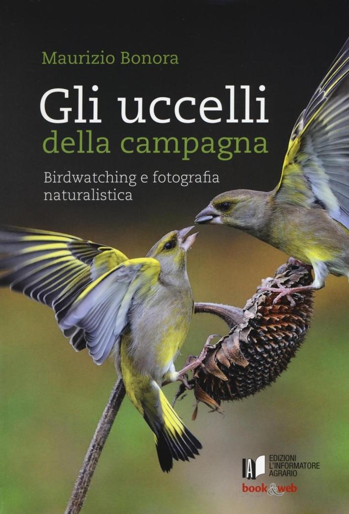 Gli uccelli della campagna. Birdwatching e fotografia naturalistica. Con aggiornamento online.