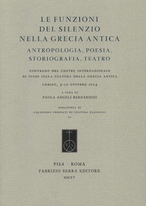 Le Funzioni del Silenzio nella Grecia Antica. Antropologia, Poesia, Storiografia, Teatro