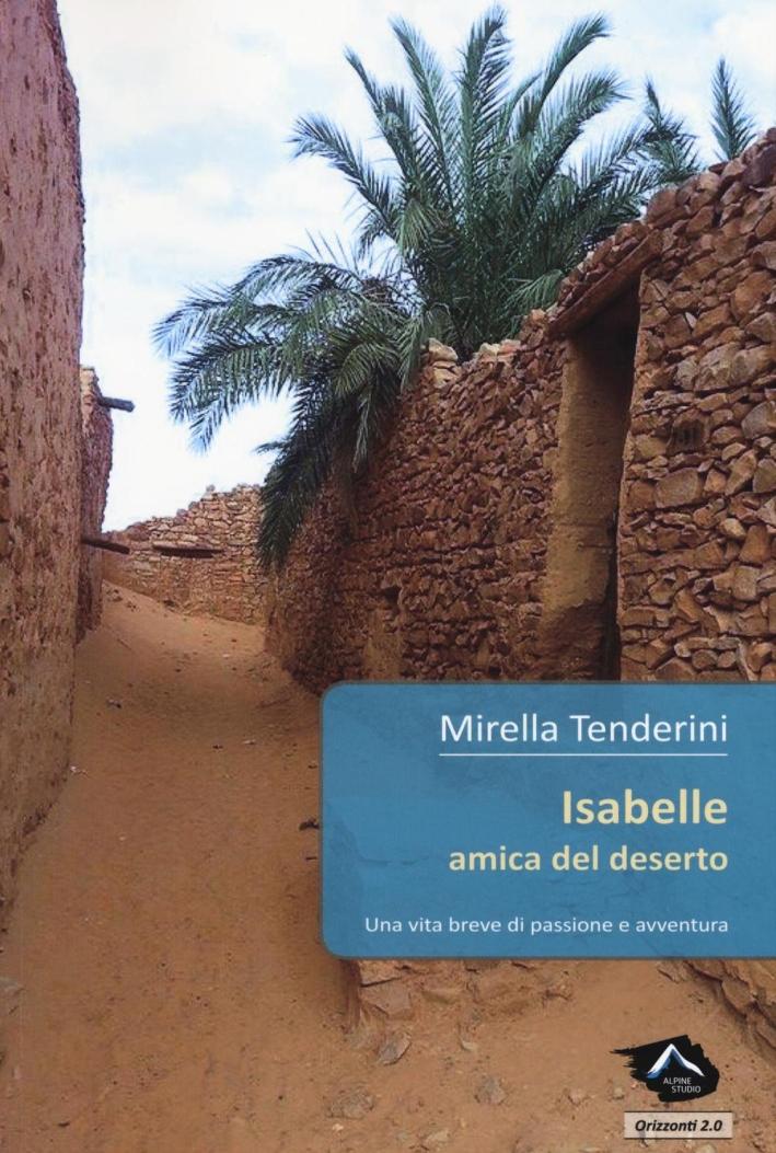 Isabelle amica del deserto. Una vita breve di passione e avventura.