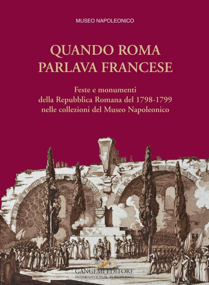 Quando Roma Parlava Francese. Feste e Monumenti della Prima Repubblica Romana (1798-1799) nelle Collezioni del Museo Napoleonico