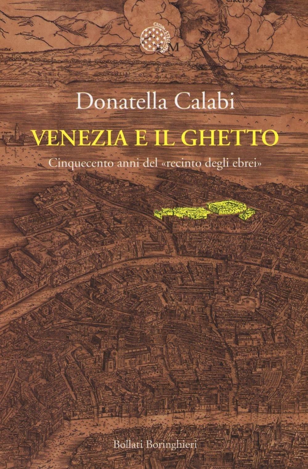 Venezia e il ghetto. Cinquecento anni del recinto degli ebrei.