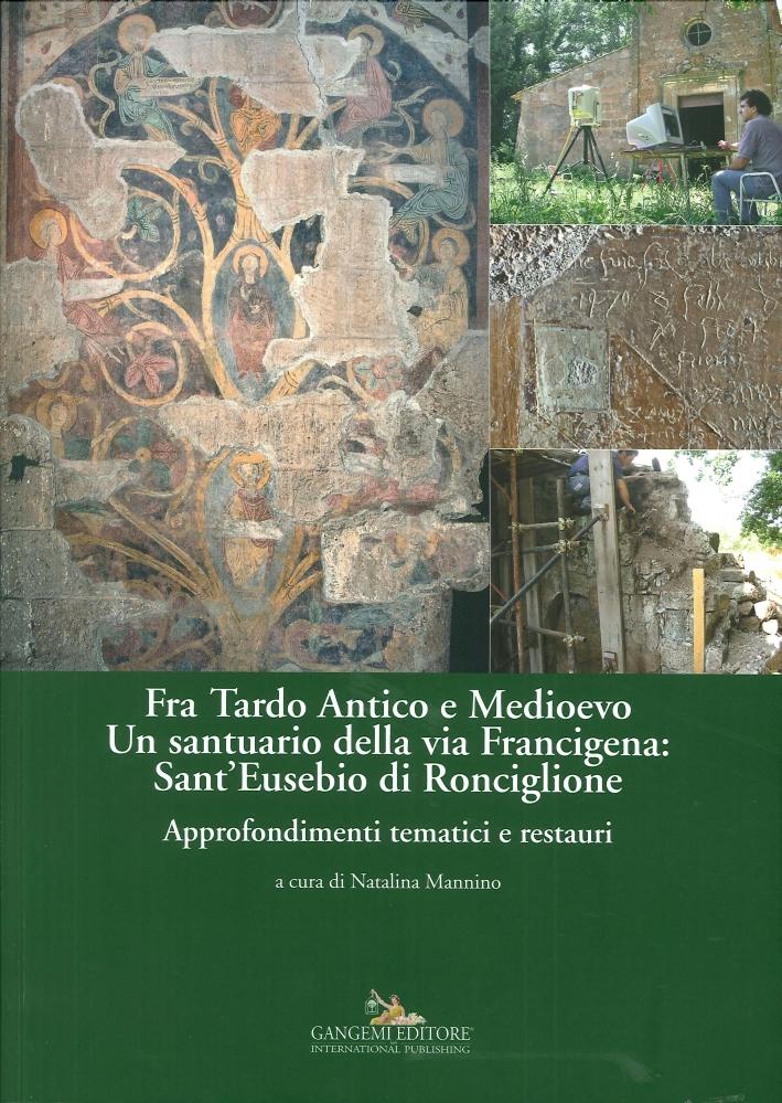 Fra Tardo Antico e Medioevo. Un Santuario della Via Francigena: Sant'Eusebio di Ronciglione. Approfondimenti Tematici e Restauri.
