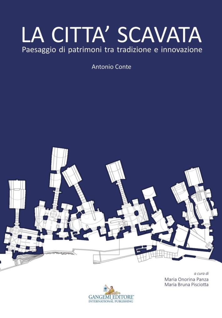 La città scavata. Paesaggio di patrimoni tra tradizione e innovazione. Ediz. illustrata
