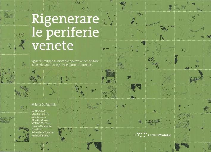 Rigenerare le Periferie Venete. Sguardi, Mappe e Strategie Operative per Abitare lo Spazio Aperto negli Insediamenti Pubblici.