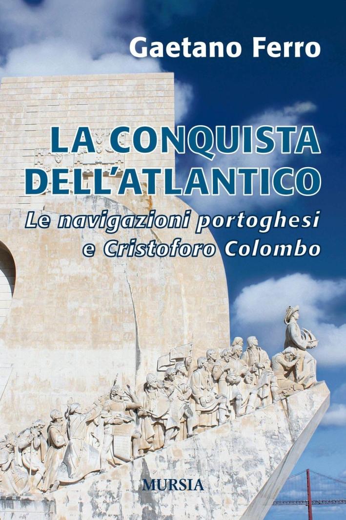 La conquista dell'Atlantico. Le navigazioni portoghesi e Cristoforo Colombo.