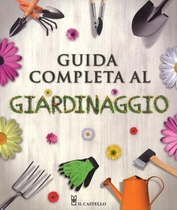 Guida completa al giardinaggio. Ediz. illustrata