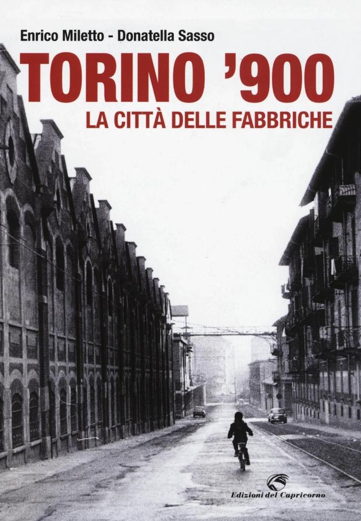 Torino '900. La città delle fabbriche. Ediz. illustrata