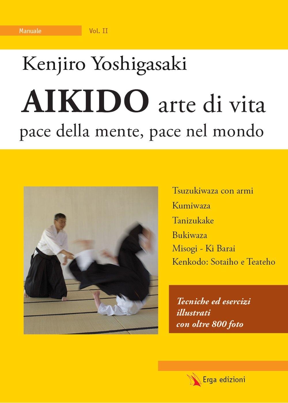 Aikido. Arte di vita, pace della mente, pace nel mondo. Vol. 2.
