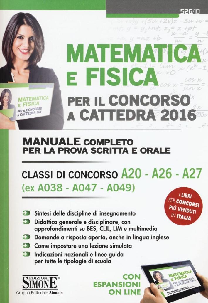 Matematica e fisica per il concorso a cattedra 2016. Classi di concorso A20 A26 A27 (ex A038 A047 A049). Con espansione online