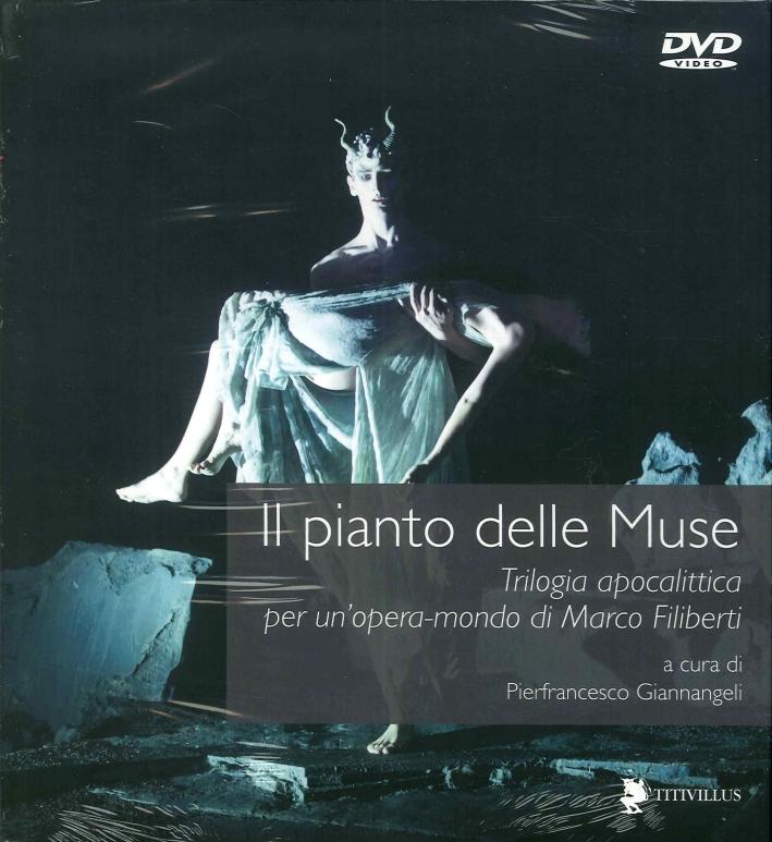 Il pianto delle muse. Trilogia apocalittica per un'opera-mondo di Marco Filiberti. Con 3 DVD.