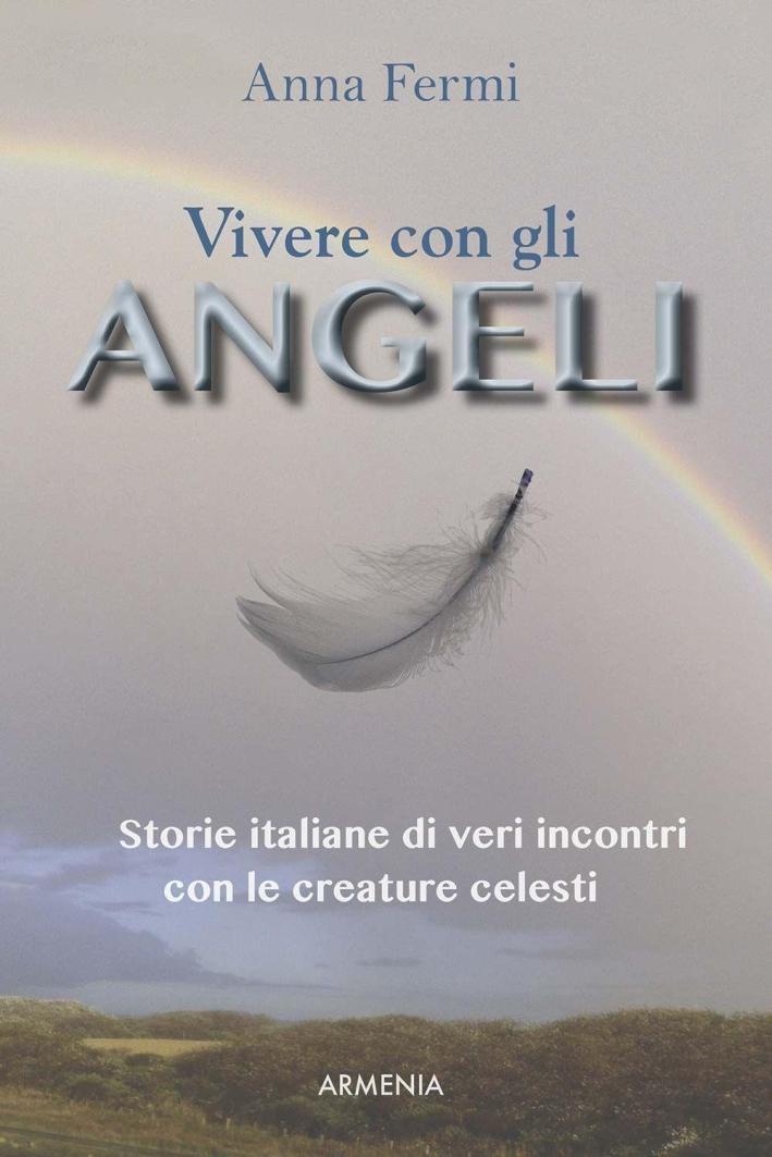 Vivere con gli angeli. Storie italiane di veri incontri con le creature celesti.